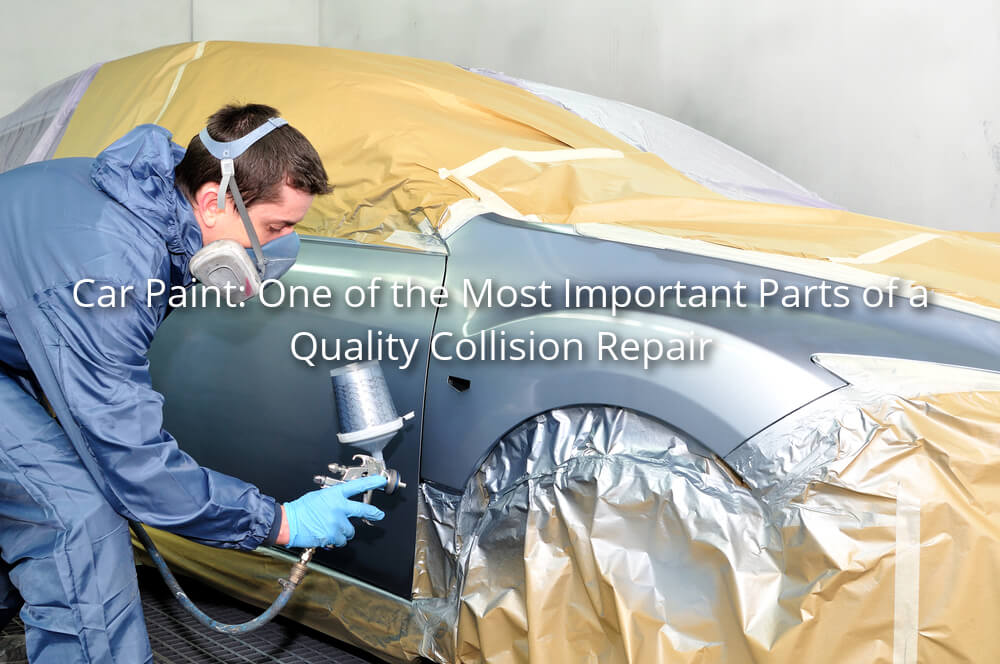 Car Paint One Of The Most Important Parts Of A Quality Collision Repair